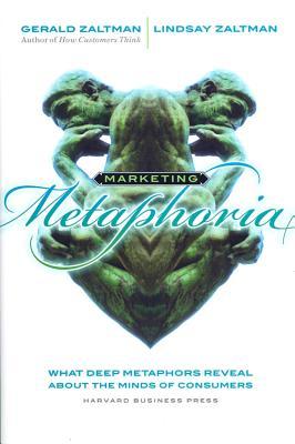 Marketing Metaphoria By Zaltman, Gerald/ Zaltman, Lindsay H.
